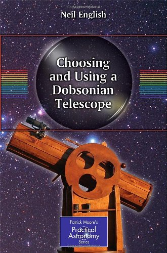 Choosing and Using a Dobsonian Telescope (The Patrick Moore Practical Astronomy Series)
