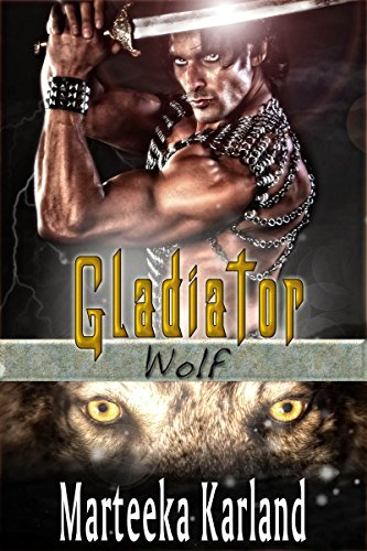 Book: Gladiator Wolf (Gladiators Book 1) by Marteeka Karland