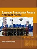 Scheduling Construction Projects: Principles and Practices - 0131148702