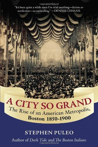 A City So Grand: The Rise of an American Metropolis, Boston 1850-1900