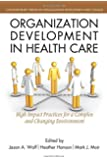 Organization Development in Healthcare: A Guide for Leaders (Contemporary Trends in Organization Development and Change)