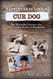 Happiness is like a Cur Dog: The Thirty-Year Journey of a Major League Baseball Pitcher and Broadcaster