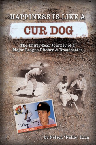 Happiness is like a Cur Dog: The Thirty-Year Journey of a Major League Baseball Pitcher and Broadcaster, Nelson J. King