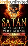 Satan: Be Afraid, Be Very Afraid (The...