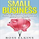 Small Business: Exact Blueprint on How to Start a Business - Home Business, Entrepreneur, and Small Business Marketing Audiobook by Ross Elkins Narrated by Dr. Bill Brooks