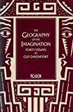 THE GEOGRAPHY OF THE IMAGINATION. Forty Essays. (0330284150) by Davenport, Guy