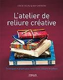L'atelier de reliure créative : Techniques et projets pour relier livres, albums et coffrets