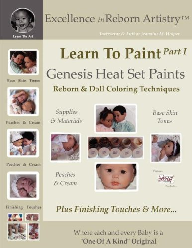 Learn To Paint Part 1: Genesis Heat Set Paints Coloring Techniques - Peaches & Cream Reborns & Doll Making Kits - Excellence in Reborn ArtistryT Series (Excellence in Reborn Artistry Series)
