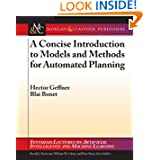 A Concise Introduction to Models and Methods for Automated Planning: Synthesis Lectures on Artificial Intelligence...
