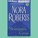 Morrigan's Cross: Circle Trilogy, Book 1 (       UNABRIDGED) by Nora Roberts Narrated by Dick Hill