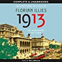 1913: The Year Before the Storm (       UNABRIDGED) by Florian Illies Narrated by Bill Wallis