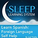 Learn Spanish: Sleep Learning System: Foreign Language Self Help Guided Meditation and Affirmations