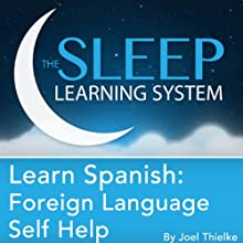 Learn Spanish: Sleep Learning System: Foreign Language Self Help Guided Meditation and Affirmations  by Joel Thielke Narrated by Joel Thielke