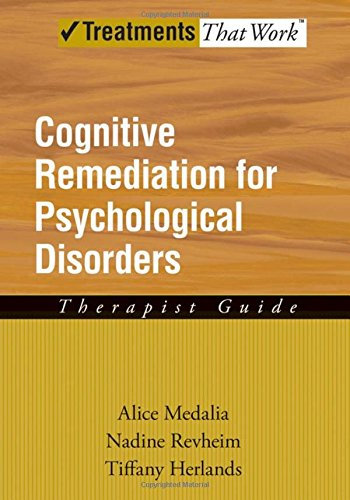 Cognitive Remediation for Psychological Disorders: Therapist Guide (Treatments That Work)