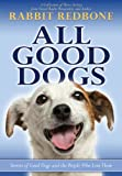 img - for All Good Dogs: Stories about Good Dogs and the People Who Love Them book / textbook / text book