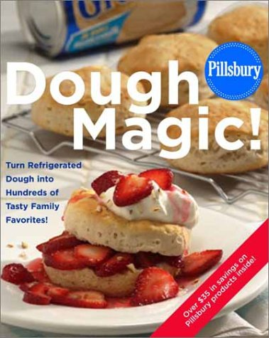 Pillsbury: Dough Magic!: Turn Refrigerated Dough into Hundreds of Tasty Family Favorites!