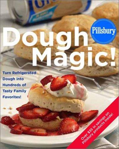 Pillsbury: Dough Magic!: Turn Refrigerated Dough into Hundreds of Tasty Family Favorites!