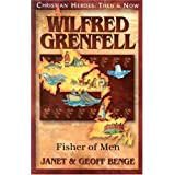 Wilfred Grenfell: Fisher of Men (Christian Heroes: Then & Now)