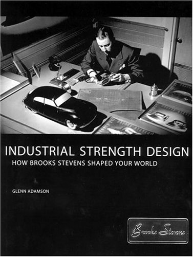 Industrial Strength Design: How Brooks Stevens