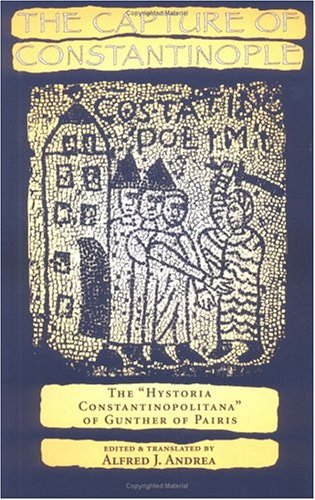Capture of Constantinople : The Hystoria Constantinopolitana of Gunther of Pairis, ALFRED J. ANDREA