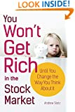 You Won't Get Rich in the Stock Market...Until You Change the Way You Think About It