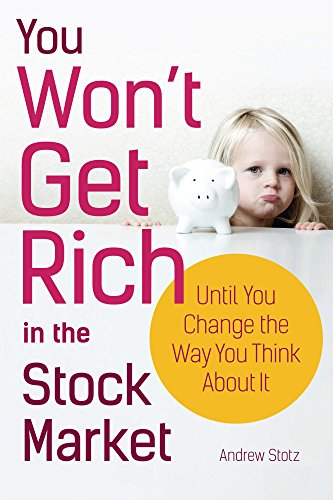 You Won't Get Rich In The Stock Market...until You Change The Way You Think About It by Andrew Stotz ebook deal