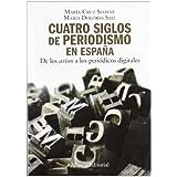 """Cuatro siglos del periodismo en España: De los """" avisos """" a los periódicos digitales (Libro Univ.- Manuales)..."""