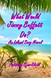 img - for What would Jimmy Buffett Do?: An Island Song Novel book / textbook / text book