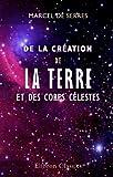 echange, troc Marcel de Serres - De la création de la terre et des corps célestes: Ou Examen de cette question: L'?vre de la création est-elle aussi complèt