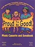 Proud to be Good! Children's Music Cassette and Songbook (Fun Musical Character Education for Your 3 to 8 Year Old Child!)