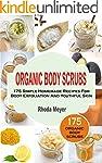 Organic Body Scrubs: 175 Simple Homem...