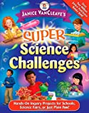 img - for Janice VanCleave's Super Science Challenges: Hands-On Inquiry Projects for Schools, Science Fairs, or Just Plain Fun! book / textbook / text book