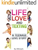 Life, Love, and Texting (a teen romantic comedy) (English Edition)