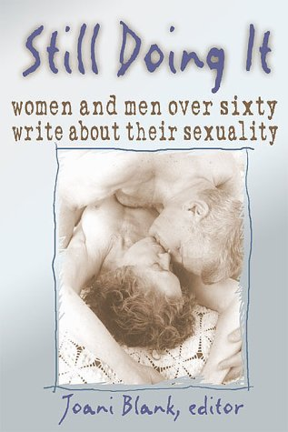 Still Doing it: Women and Men Over 60 Write About Their Sexuality