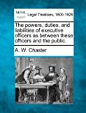 The Powers, Duties, and Liabilities of Executive Officers as Between These Officers and the Public.