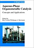 img - for Aqueous-Phase Organometallic Catalysis: Concepts and Applications book / textbook / text book