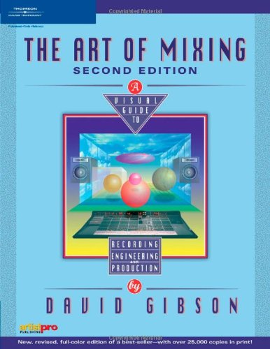 The Art of Mixing: A Visual Guide to Recording,...