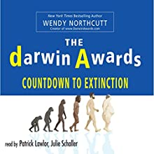 The Darwin Awards: Countdown To Extinction Audiobook by Wendy Northcutt Narrated by Julie Schaller, Patrick Girard Lawlor
