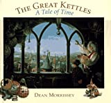 The Great Kettles: A Tale of Time (0810933969) by Morrissey, Dean