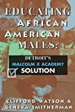 img - for Educating African American Males: Detroit's Malcolm X Academy Solution by Clifford Watson (1996-05-01) book / textbook / text book