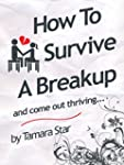 How to Survive a Break Up: and come o...