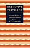 Executive Privilege: The Dilemma of Secrecy and Democratic Accountability (Interpreting American Politics)