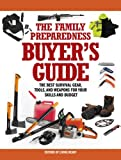 Editors of Living Ready Magazine The Family Preparedness Buyer's Guide: The Best Survival Gear, Tools, and Weapons for Your Skills and Budget