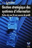 echange, troc Mark Lutchen - gestion stratégique des systèmes d'information faites de vos si une source de profit