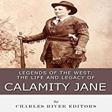 Legends of the West: The Life and Legacy of Calamity Jane Audiobook by  Charles River Editors Narrated by Jim D Johnston