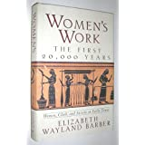 "Women's Work: The First 20,000 Years : Women, Cloth, and Society in Early Timesvon ""Elizabeth Wayland Barber"""
