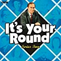 It's Your Round: Complete Series 2  by Angus Deayton Narrated by Angus Deayton