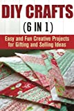 DIY Crafts (6 in 1): Easy and Fun Creative Projects for Gifting and Selling Ideas (DIY Gifts & Projects)
