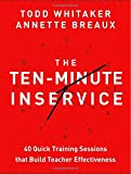 The Ten-Minute Inservice: 40 Quick Training Sessions that Build Teacher Effectiveness