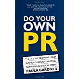 Do Your Own PR: The A-Z of Growing Your Business Through The Press, Networking & Social Mediaby Paula Gardner